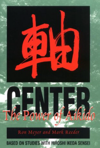 Center: The Power of Aikido Book Based on Studies with Hiroshi Ikeda (Preowned) - Budovideos Inc