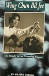 Wing Chun Bil Jee: The Deadly Art of Thrusting Fingers Book by William Cheung (Preowned) - Budovideos Inc
