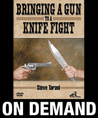 Bringing a Gun to a Knife Fight by Steve Tarani (On Demand)