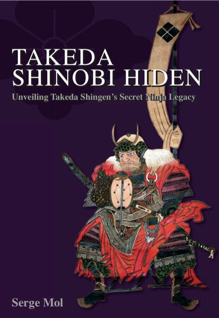 Takeda Shinobi Hiden: Unveiling Takeda's Shingen's Secret Ninja Legacy Book by Serge Mol