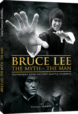 Bruce Lee The Myth, The Man - Testimonies from his first Seattle Students Book by Francois Arambel - Budovideos Inc