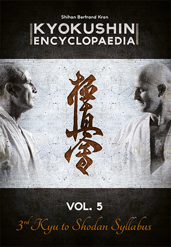 Kyokushin Karate Encyclopedia 5 (3rd Kyu to Shodan Syllabus) Book by Bertrand Kron - Budovideos Inc