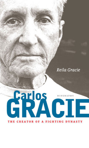 The Creator of a Fighting Dynasty - Carlos Gracie Sr Biography Book by Reila Gracie - Budovideos Inc