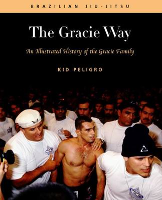 The Gracie Way: An Illustrated History of the World's Greatest Martial Arts Family Book by Kid Peligro (Preowned) - Budovideos