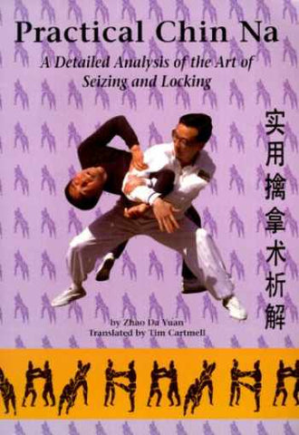 Practical Chin Na: A Detailed Analysis of the Art of Seizing & Locking Book by Zhao Yun (Preowned) - Budovideos