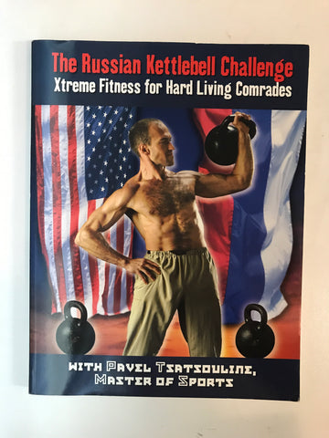 The Russian Kettlebell Challenge: Xtreme Fitness for Hard Living Comrades Book by Pavel Tsatsouline (Preowned) - Budovideos