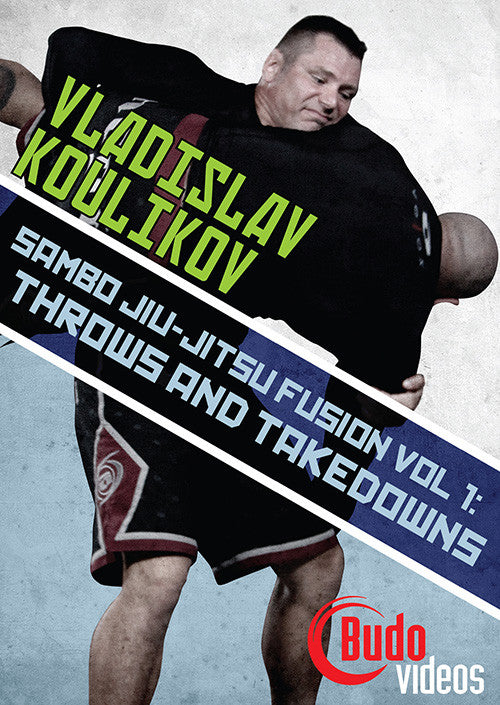 Sambo Jiu-jitsu Fusion Vol 1: Throws & Takedowns DVD by Vladislav Koulikov - Budovideos