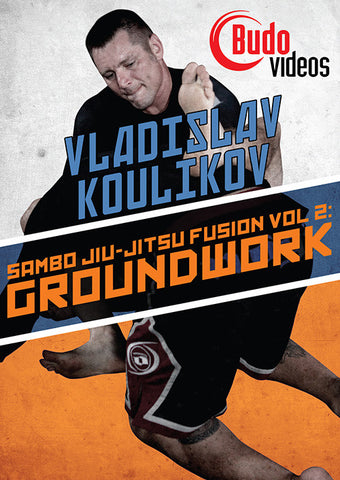 Sambo Jiu-jitsu Fusion Vol 2: Ground Work DVD by Vladislav Koulikov - Budovideos