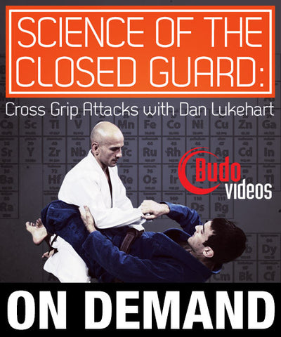Science of the Closed Guard - Cross Grip Attacks with Dan Lukehart (On Demand) - Budovideos