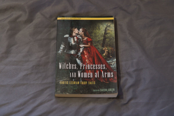 Witches, Princesses, and Women at Arms: Erotic Lesbian Fairy Tales (USED)