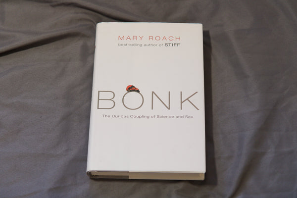 Bonk: The Curious Coupling of Science and Sex (USED) - 1st Edition