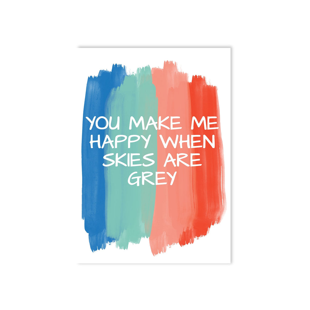 You Make Me Happy When Skies Are Grey Print