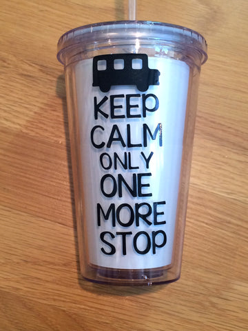 "Acrylic Tumbler - Bus Driver ""Keep Calm Only One More Stop"""