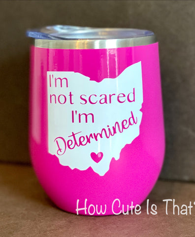 Not scared, I'm Determined tumbler
