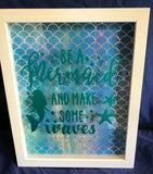"8x10 Shadowbox ""Be A Mermaid and Make Some Waves"
