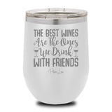 The Best Wines Are The Ones We Drink With Friends 12 oz stemless wine cup