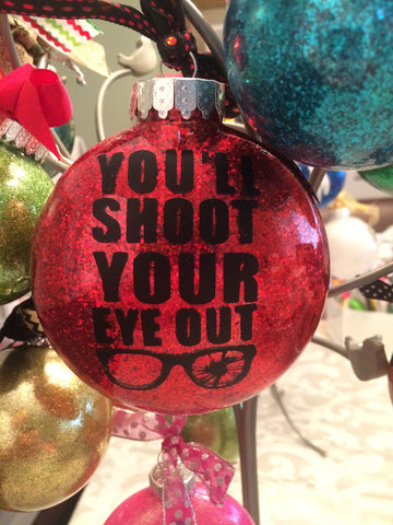 Ornaments - You'll shoot your eye out