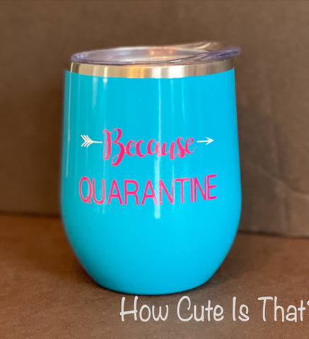 Because Quarantine tumbler
