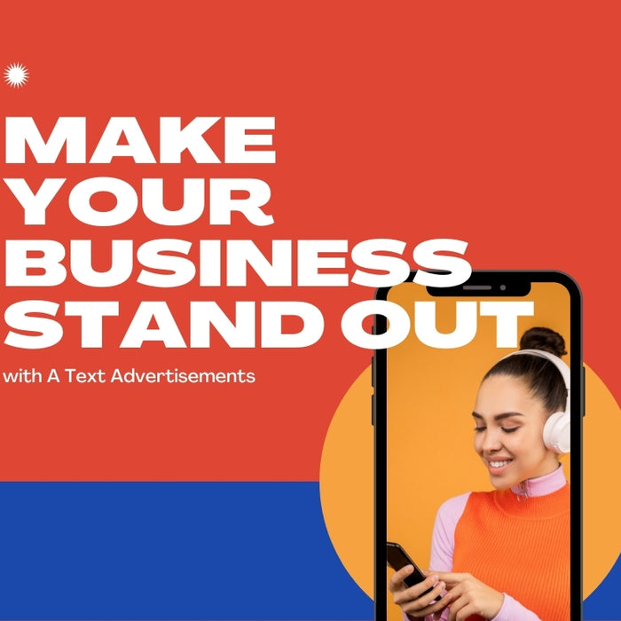 How to Make Your Business Stand Out with A Text Advertisements Campaign?