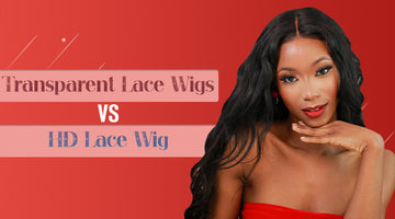 Transparent Lace Wigs or HD Lace Wigs, which is preferred?