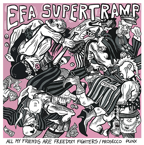 Efa Supertramp - All My Friends Are Freedom Fighters / Prosecco Punx