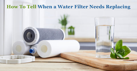 How To Tell When a Water Filter Needs Replacing