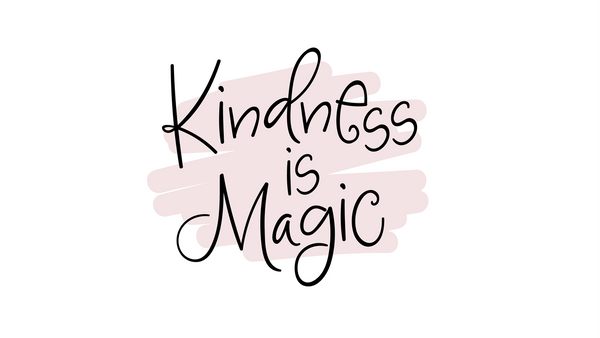 Kindness is magic - Random Acts Of Kindness Day