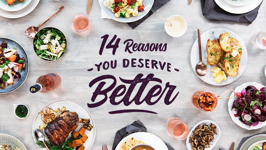14 Reasons You Deserve Better