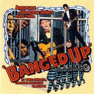 Various : Banged Up American Jailhouse Songs 1920's to 1950's  (CD, Comp)