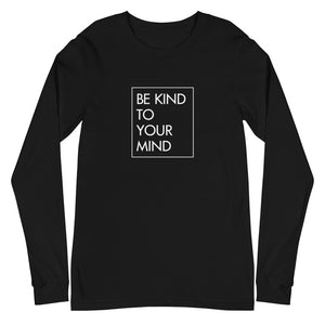 Be Kind To Your Mind | Long Sleeve for Men & Women