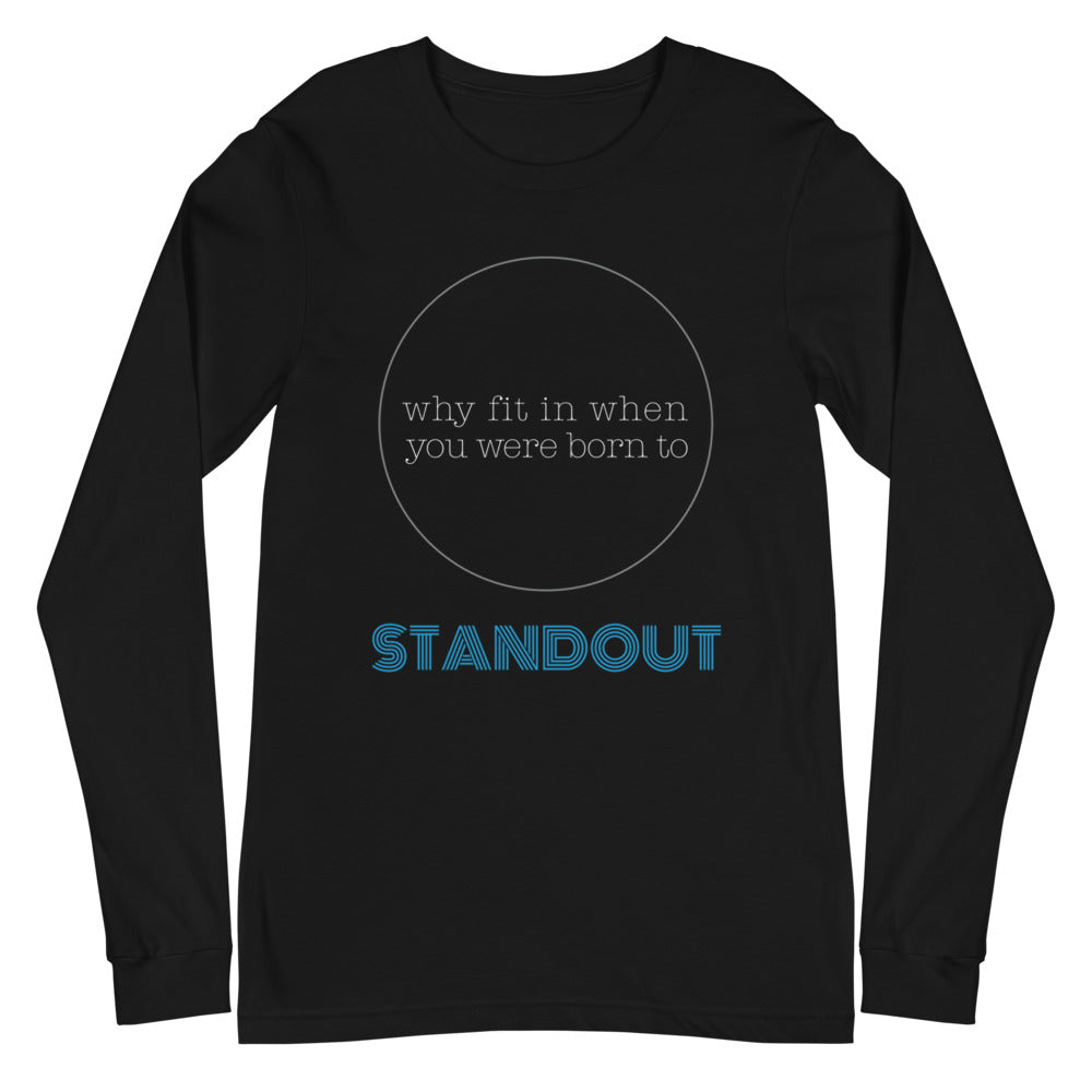 Why Fit In When You Were Born to Stand Out?  | Long Sleeve for Men & Women