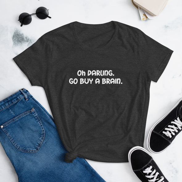 Oh Darling, Go Buy a Brain T-Shirt for Women