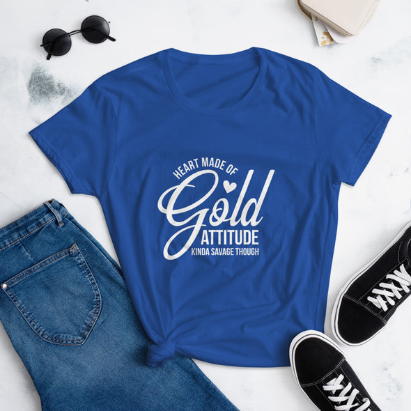 Heart Made of Gold Attitude Kinda Savage Though T-Shirt for Women