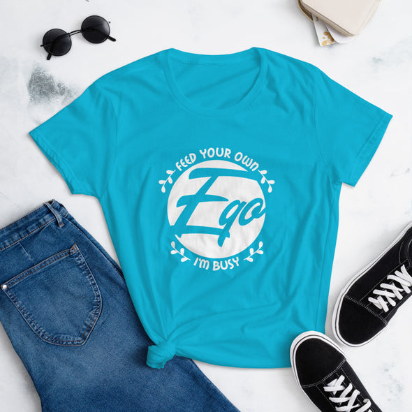 Feed Your Own Ego I'm Busy T-Shirt for Women