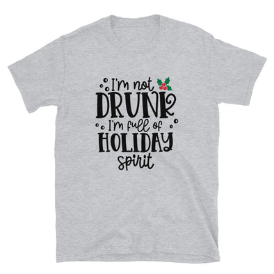 I'M Not Drunk I'M Full of Holiday Spirit Unisex T-Shirt