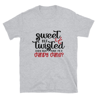 Sweet But Twisted Does that Make Me a Candy Cane? Unisex T-Shirt