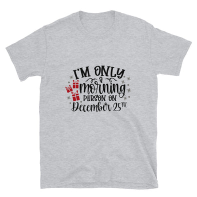 I'M only Morning Person on December 25th Unisex T-Shirt