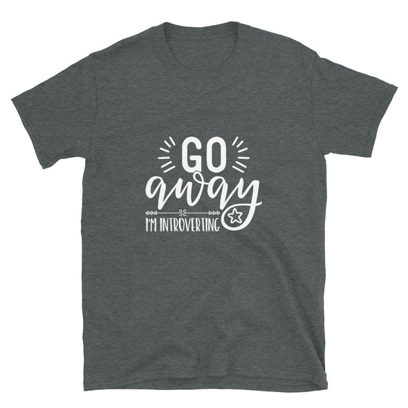 Go Away I'M Introverting Unisex T-Shirt
