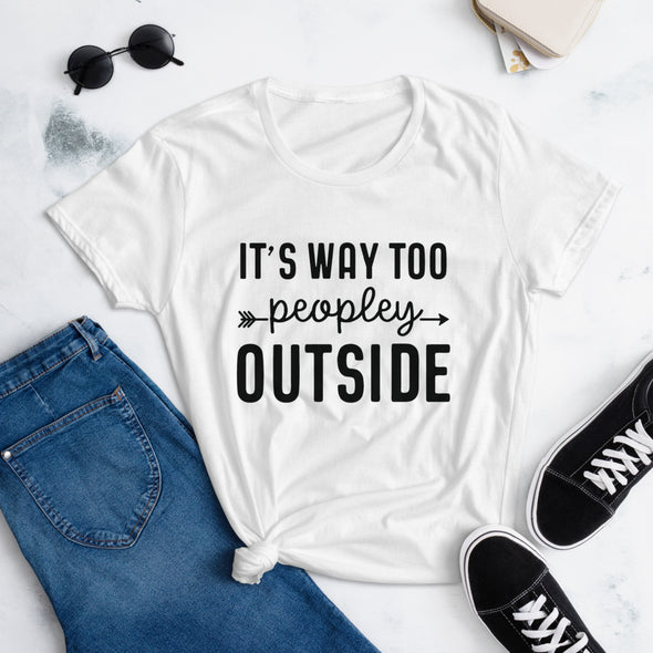 It's Way Too Peopley Outside T-Shirt for Women