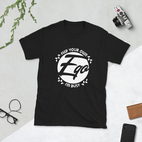 Feed Your Own Ego I'm Busy Unisex T-Shirt