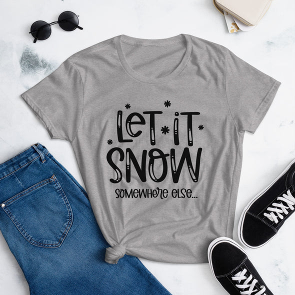 Let it Snow Somewhere Else t-shirt