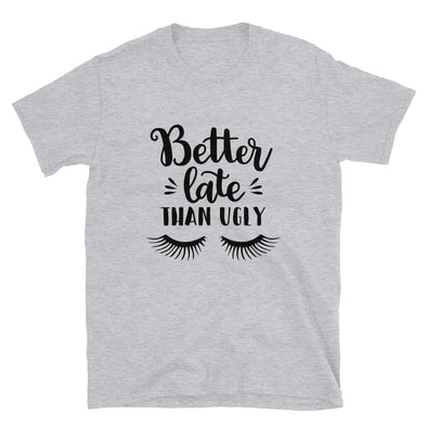 Better Late Than Ugly Unisex T-Shirt