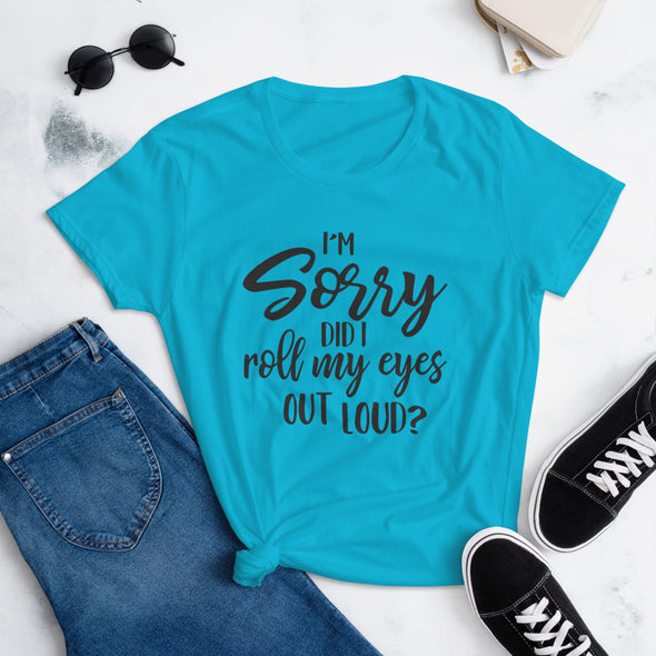 I'M Sorry Did I Roll My Eyes out Loud T-Shirt for Women