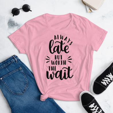 Always Late But Worth The Wait T-Shirt for Women