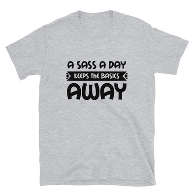 A Sass a Day Keeps The Basics Away Unisex T-Shirt
