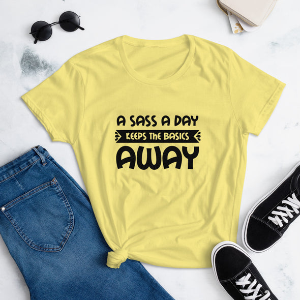 A Sass a Day Keeps The Basics Away T-Shirt for Women