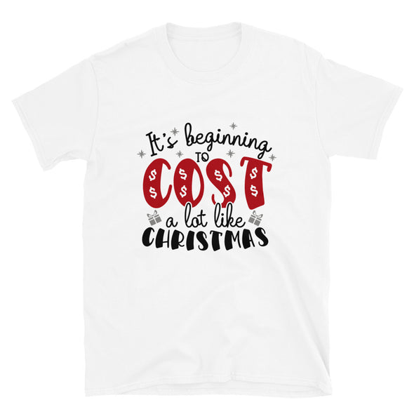 It's Beginning to Cost a Lot Like Christmas Unisex T-Shirt