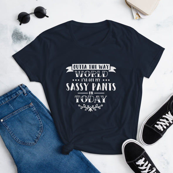 Outta The Way World I've Got My Sassy Pants On Today T-Shirt