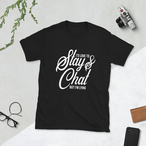 I'd Love To Stay & Chat But I'm Lying Unisex T-Shirt