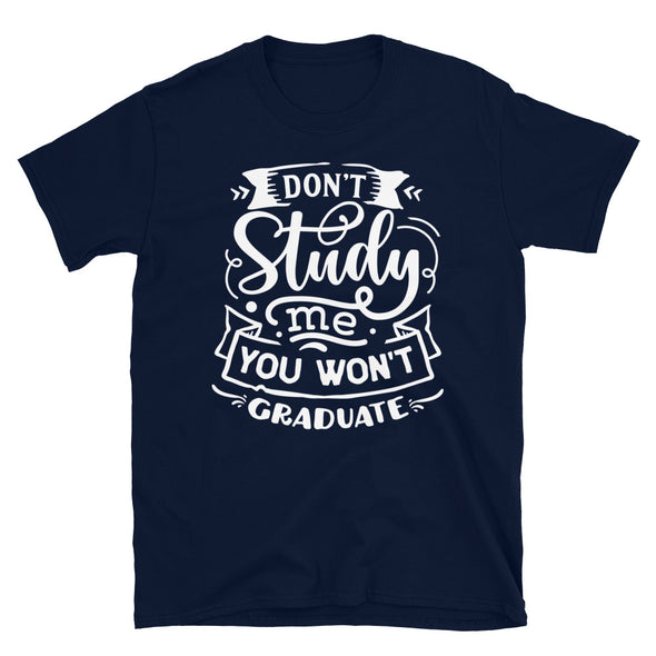 Don't Study Me You Won't Graduate Unisex T-Shirt